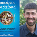 Image for An Interview with Jonathan Bloom, Author of American Wasteland