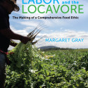 "Image for An Interview with Margaret Gray, Author of ""Labor and the Locavore: The Making of a Comprehensive Food Ethic"""